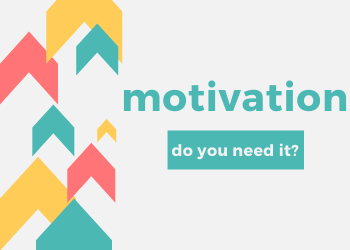 Do you need motivation to study?