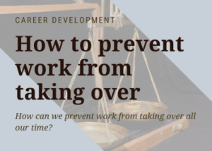 How to stop work from taking over your life